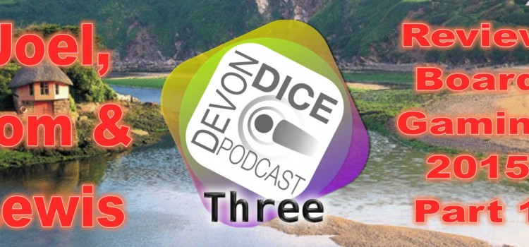 3. Devon Dice Podcast Presents… a review of 2015 part 1