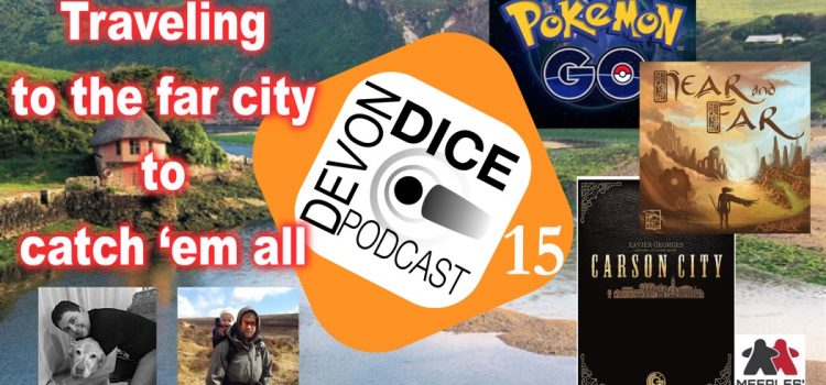 15. Devon Dice podcast – Pokemon, Carson City, Near and Far