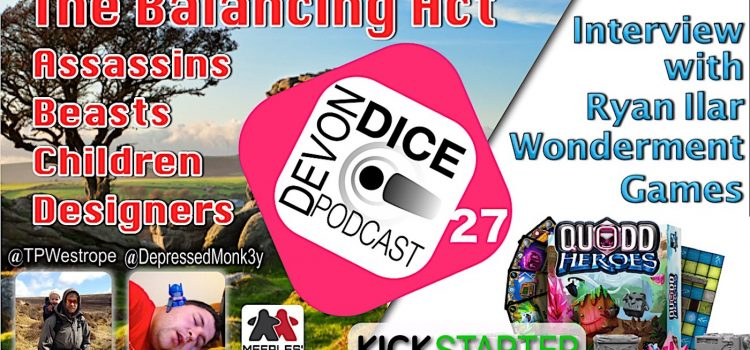 27. Devon Dice Podcast: The Balancing Act: Assassins, Beasts, Children, Designers