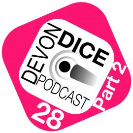 28. Devon Dice Podcast part 2, Show packed full of content.