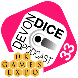 33. Devon Dice Podcast, UK Games Expo 2017