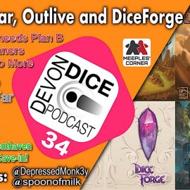 34. Devon Dice Podcast, Near & Far, Dice Forge and Outlive