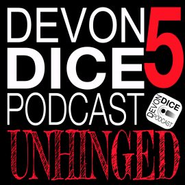 Devon Dice Unhinged 5.