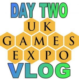 Day TWO of the UK Games Expo 2018 VLOG by Joel Wright