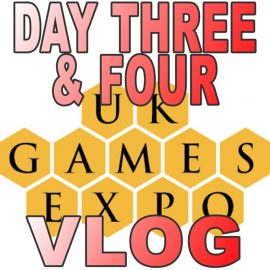 UKGE 2018 Day 3 and 4 video Vlog